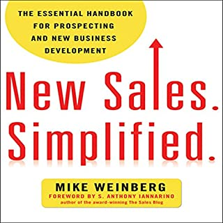 New Sales. Simplified.     The Essential Handbook for Prospecting and New Business Development              By:                                                                                                                                 Mike Weinberg                               Narrated by:                                                                                                                                 Mike Weinberg                      Length: 8 hrs and 2 mins     51 ratings     Overall 4.7