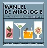 Petit manuel de mixologie - La bible des cocktails pour buveurs invétérés