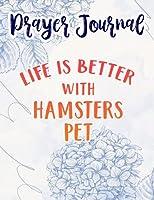 Funny Kids Hamster Family Life Is Better With Hamsters Pet Meme Prayer Journal: Sistergirl Devotions,8.5x11 in,For Women, Best Daily Devotional, Journal Religious