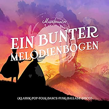 Ein bunter Melodienbogen (Klassik-Pop-Folk-Dance-Funk-Ballade-Disco)