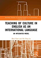 Teaching of Culture in English as an International Language: An Integrated Model (Routledge Advances in Teaching English as an International Language Series)