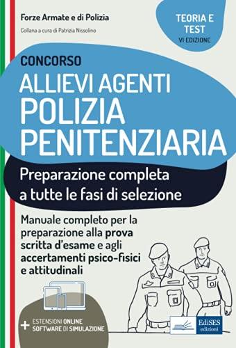 Concorso Allievi Agenti Polizia Penitenziaria: Manuale completo, consigliato per la preparazione a tutte le fasi di selezione del concorso per Allievi agenti di Polizia Penitenziaria