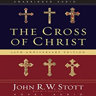 The Cross of Christ                   By:                                                                                                                                 John R. W. Stott                               Narrated by:                                                                                                                                 Simon Vance                      Length: 14 hrs and 1 min     50 ratings     Overall 4.9
