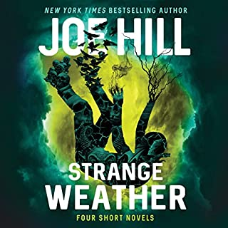 Strange Weather     Four Short Novels              By:                                                                                                                                 Joe Hill                               Narrated by:                                                                                                                                 Joe Hill,                                                                                        Wil Wheaton,                                                                                        Kate Mulgrew,                   and others                 Length: 14 hrs and 35 mins     2,950 ratings     Overall 4.3