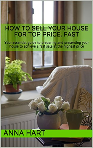 How To Sell Your House For Top Price, Fast: Your essential guide to  preparing and presenting your house to achieve a fast sale at the highest  price eBook: Hart, Anna E: Amazon.co.uk: