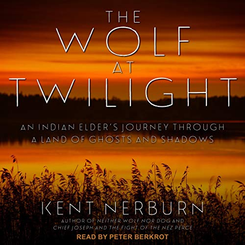 The Wolf at Twilight Audiobook By Kent Nerburn cover art