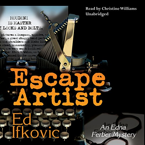Escape Artist     An Edna Ferber Mystery              By:                                                                                                                                 Ed Ifkovic                               Narrated by:                                                                                                                                 Christine Williams                      Length: 8 hrs and 48 mins     5 ratings     Overall 4.2