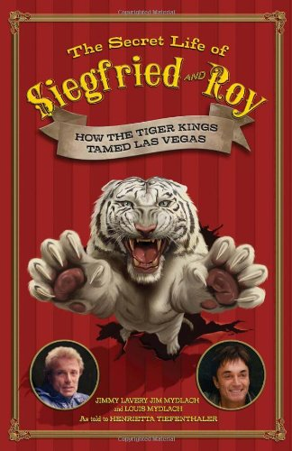 The Secret Life of Siegfried and Roy: How the Tiger Kings Tamed Las Vegas