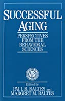 Successful Ageing: Perspectives from the Behavioral Sciences (European Network on Longitudinal Studies on Individual Development)