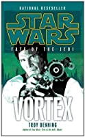 Vortex (Star Wars: Fate of the Jedi) (Star Wars: Fate of the Jedi - Legends) by Troy Denning(2012-03-27)