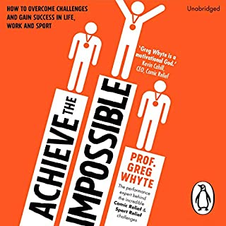 Achieve the Impossible                   By:                                                                                                                                 Professor Greg Whyte                               Narrated by:                                                                                                                                 Professor Greg Whyte                      Length: 5 hrs and 21 mins     38 ratings     Overall 4.2
