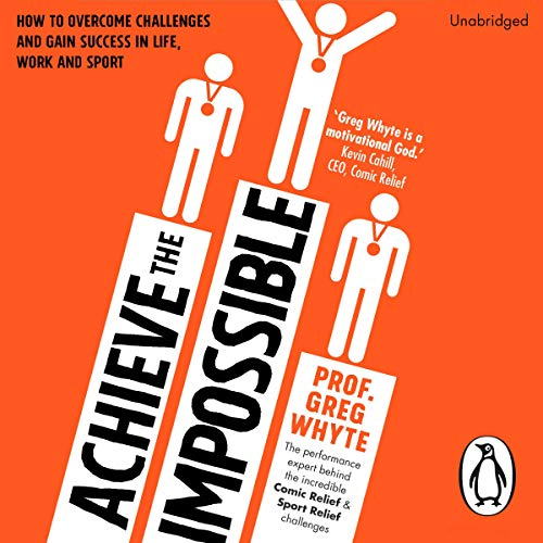 Achieve the Impossible                   By:                                                                                                                                 Professor Greg Whyte                               Narrated by:                                                                                                                                 Professor Greg Whyte                      Length: 5 hrs and 21 mins     1 rating     Overall 4.0