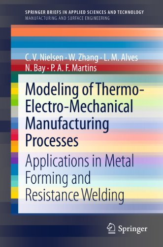 Modeling of Thermo-Electro-Mechanical Manufacturing Processes: Applications in Metal Forming and Resistance Welding...