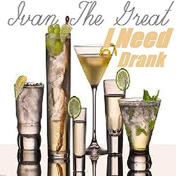I Need a Drank