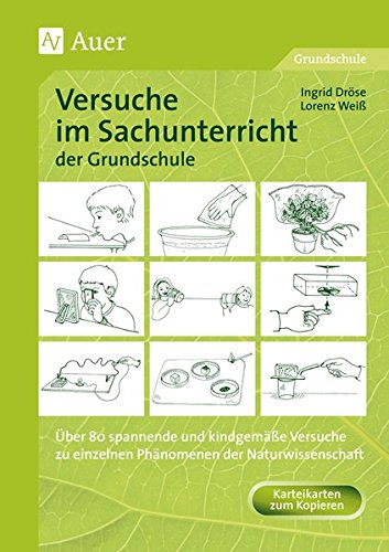 Versuche im Sachunterricht der Grundschule: Über 80 Versuche zu einzelnen Phänomenen der Naturwissenschaft, Kopiervorlagen u. Karteikarten (1. bis 4. Klasse)
