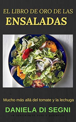ENSALADAS: EL LIBRO DE ORO DE LAS ENSALADAS: Un recorrido más allá de la lechuga y el tomate hacia una gastronomía más liviana y natural, que evite las ... y el colesterol. (COCINA PARA TODOS nº 3)