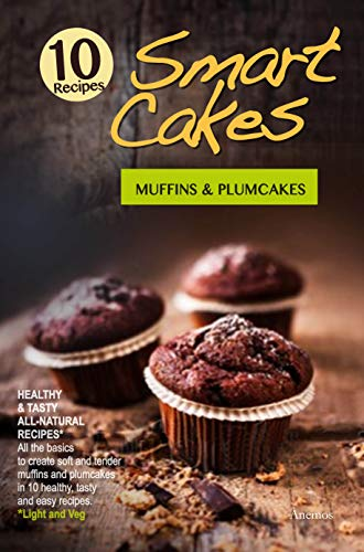 Smart Cakes. Muffins and Plumcakes: Healthy and Tasty Light...