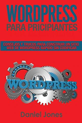 WordPress para principiantes (Libro En Espanol/ WordPress for Beginners Spanish book version): Consejos y trucos para construir un sitio web de WordPress rápido sin codificar: Volume 2