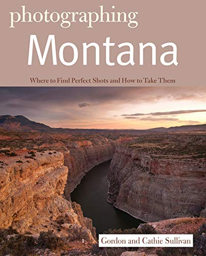 Photographing Montana (The Photographer's Guide)