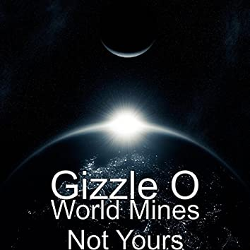 World Mines Not Yours