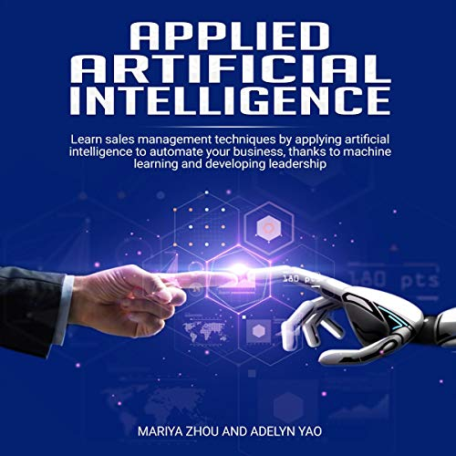 Page de couverture de Applied Artificial Intelligence: Learn Sales Management Techniques by Applying Artificial Intelligence to Automate Your Business Thanks to Machine Learning and Developing Leadership