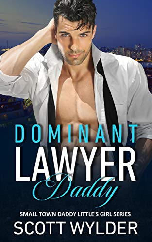 Dominant Lawyer Daddy: An Age Play, DDlg, Instalove, Standalone, Romance (Daddy's Little Girl Series Book 1)