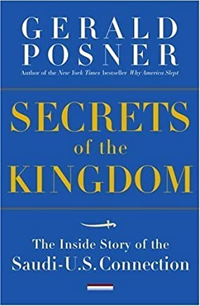 Secrets of the Kingdom: The Inside Story of the Secret Saudi-U.S. Connection by Gerald L. Posner (2005-05-17)