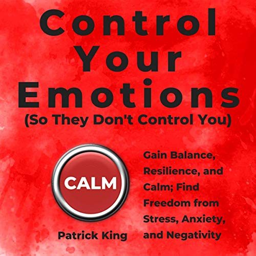 Control Your Emotions (So They Don't Control You) Audiobook By Patrick King cover art