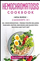 Hemochromatosis Cookbook: MEGA BUNDLE - 2 Manuscripts in 1 - 80+ Hemochromatosis - friendly recipes including pancakes, muffins, side dishes and salads for a delicious and tasty diet