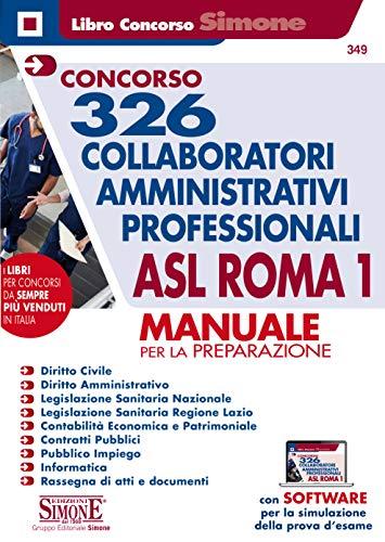 Concorso 326 collaboratori amministrativi professionali ASL Roma 1. Manuale per la preparazione. Con software di simulazione
