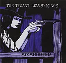 Six Shooter by Tyrant Lizard Kings