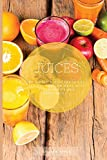 JUICES: 41 simply and healthy juices recipes you can make with fresh fruits and vegetables.