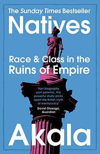 Natives: Race and Class in the Ruins of Empire - The Sunday Times Bestseller (English Edition)