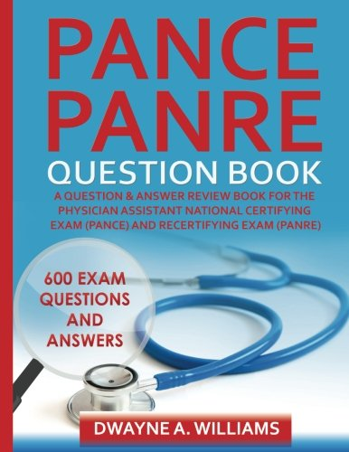 PANCE and PANRE Question Book: A Comprehensive Question and Answer Study Review Book for the Physici