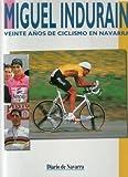 Miguel indurain : 20 años de ciclismo Navarro