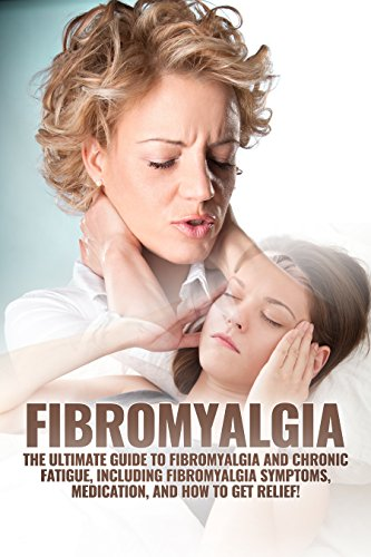 Fibromyalgia: The Ultimate Guide to Fibromyalgia and Chronic Fatigue, Including Fibromyalgia Symptoms, Medication, and How to Get Relief! (English Edition)