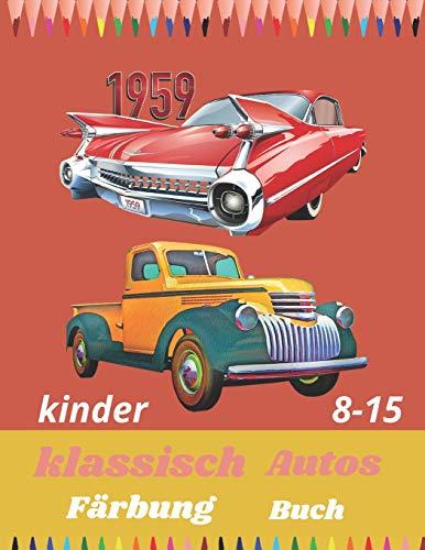 klassisch Autos Färbung Buch: Alter 8-15. Farbe mit jedem Bleistift Ihrer Wahl, die besten Oldtimer mit Illustration für Spaß und Unterhaltung.