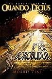 The Battle for Borobudur: The Adventures of Orlando Decius: Book I