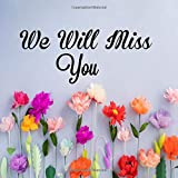 We Will Miss You: Message Book, Keepsake Memory Book For Family And Friends Guestbook Register To Write Sign In, With Gift Log & Photo Pages For Use ... And Advice Paperback (Occasion Guest Books)