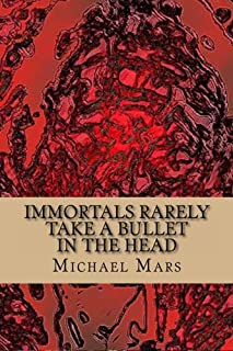 Immortals Rarely Take a Bullet in the Head: the god poems of michael mars
