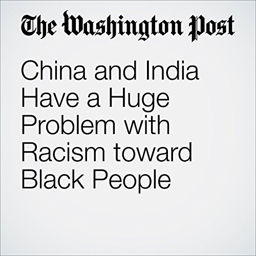 China and India Have a Huge Problem with Racism toward Black People audiobook cover art