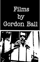 Films by Gordon Ball ( Georgia / Father Movie / Mexican Jail Footage / Sitting / Enthusiasm / Millbrook / Do Poznania: Conversions in Poland )