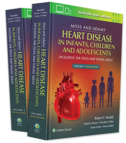Compare Textbook Prices for Moss & Adams' Heart Disease in infants, Children, and Adolescents: Including the Fetus and Young Adult Volume 1 Tenth Edition ISBN 9781975116606 by Shaddy MD, Robert E.,Penny, Daniel J,Feltes MD, Timothy F.,Cetta MD  FACC  FASE, Frank,Mital, Seema