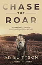 Chase the Roar: Becoming Faith Chasers in an American Dream Culture