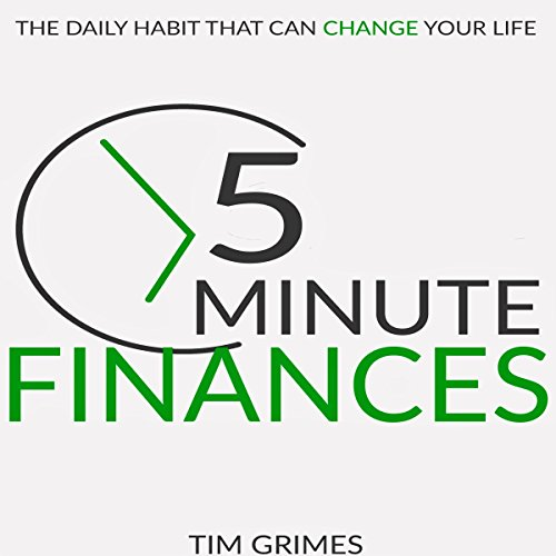 Five Minute Finances     The Daily Habit That Can Change Your Life              By:                                                                                                                                 Tim Grimes                               Narrated by:                                                                                                                                 Mark Manning                      Length: 26 mins     10 ratings     Overall 4.0