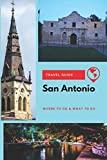 San Antonio Travel Guide: Where to Go & What to Do