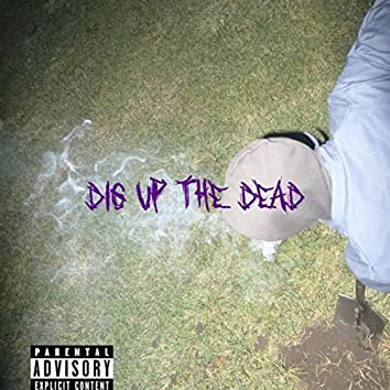Dig Up The Dead