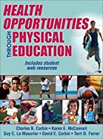 Health Opportunities Through Physical Education With Web Resources by Charles Corbin Karen McConnell Guy Le Masurier David Corbin Terri Farrar(2014-05-28)