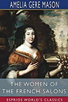 The Women of the French Salons (Esprios Classics)