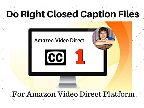 Introduction: Why you need to do Closed Caption Files Correctly Right at the beginning!